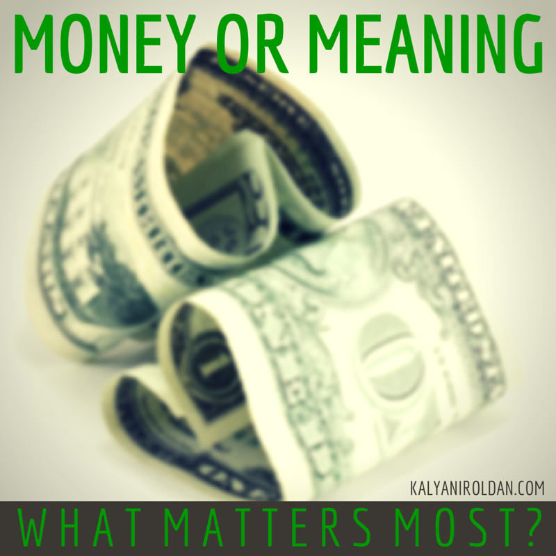 What Matters Most... Money or Meaning?